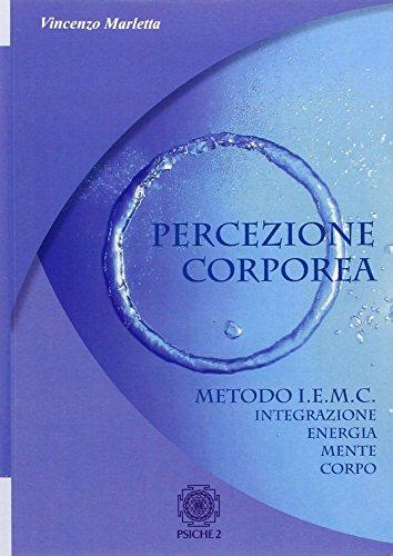 Percezione Corporea. Metodo I.E.M.C. Integrazione Energia Mente Corpo.: Marletta Vincenzo