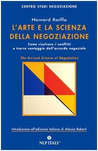 9788888612263: L'arte e la scienza della negoziazione. Come risolvere i conflitti e raggiungere l'accordo negoziale