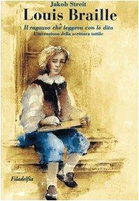 Louis Braille. Il ragazzo che leggeva con le dita (9788888673189) by [???]
