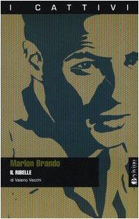 Marlon Brando. Il ribelle.: Beretta,Alessandro.