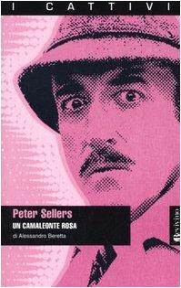 Peter Sellers. Un camaleonte rosa.: Beretta,Alessandro.