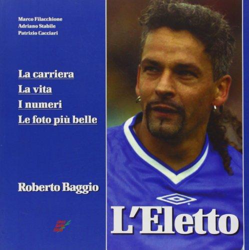 9788888771090: L'eletto. La carriera, la vita, i numeri, le foto più belle di Roberto Baggio