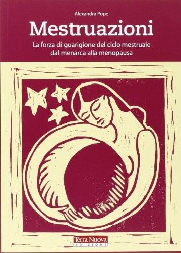 9788888819136: Mestruazioni. La forza di guarigione del ciclo mestruale dal menarca alla menopausa