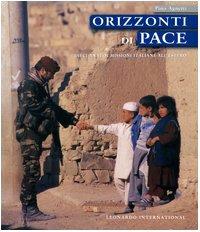 Orizzonti di pace. Dieci anni di missioni italiane all'estero: Pino Agnetti