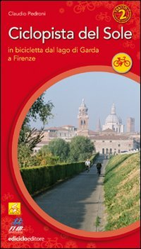 9788888829487: Ciclopista del sole vol. 2 - In bicicletta dal Garda a Firenze