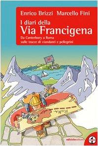 9788888829951: I diari della via Francigena. Da Canterbury a Roma sulle tracce di viandanti e pellegrini