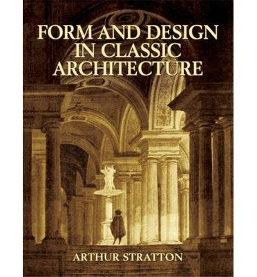 9788888844312: [ FORM AND DESIGN IN CLASSIC ARCHITECTURE (DOVER BOOKS ON ARCHITECTURE) ] by Stratton, Arthur ( AUTHOR ) Jun-18-2004 [ Paperback ]