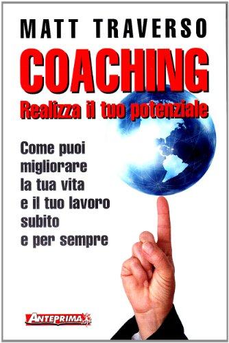 9788888857213: Coaching. Realizza il tuo potenziale. Come puoi migliorare la tua vita e il tuo lavoro subito e per sempre