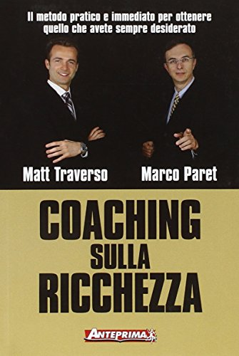 Coaching sulla ricchezza. Il metodo pratico e: Marco Paret, Matt
