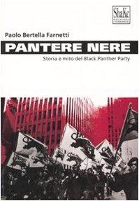 Pantere nere. Storia e mito del Black: Paolo Bertella Farnetti