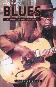 Il blues. La musica del diavolo: Giles Oakley