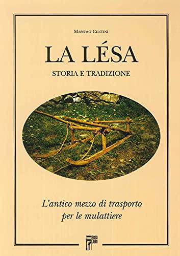 9788888916255: La lesa. Storia e tradizione. L'antico mezzo di trasporto per le mulattiere