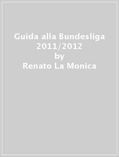 Guida alla Bundesliga 2011/2012.: La Monica, Renato