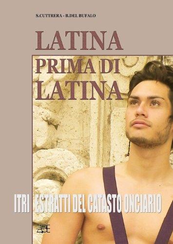 9788888964928: Latina prima di Latina. Itri: estratti dal catasto onciario