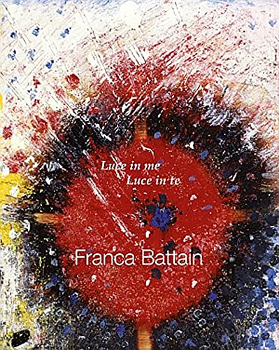 9788888997995: Franca Battain. Luce in me, Luce in te. Light in me, Light in you.