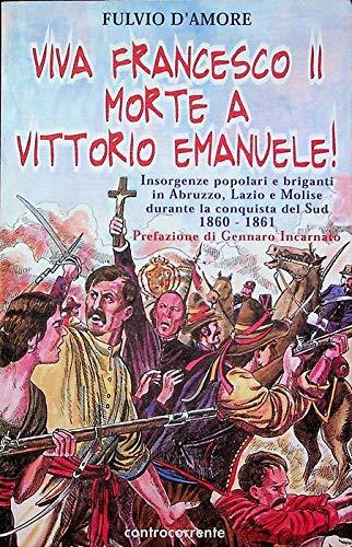 Viva Francesco II. Morte a Vittorio Emanuele! Insorgenze popolari e briganti in Abruzzo, Lazio e Molise durante la conquista del Sud. 1860-1861 (8889015179) by Fulvio D'Amore