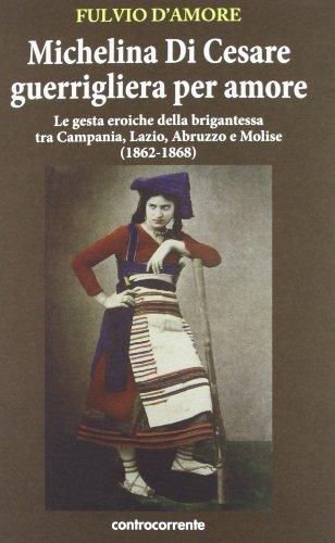 Michelina Di Cesare guerrigliera per amore. Le gesta eroiche della brigantessa tra Campania, Lazio, Abruzzo e Molise (1862-1868) (8889015969) by Fulvio D'Amore