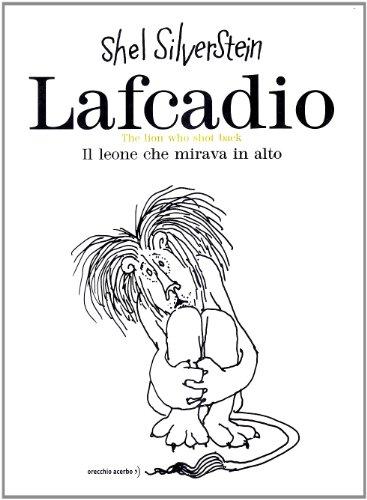 Lafcadio. Il leone che mirava in alto. Ediz. italiana e inglese (888902576X) by Shel Silverstein