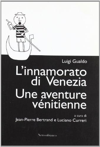 L'innamorato di Venezia-Une aventure vénitienne: Gualdo, Luigi.