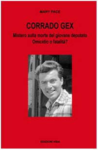 9788889071229: Corrado Gex. Mistero sulla morte del giovane deputato. Omicidio o fatalità? (Hataalii)