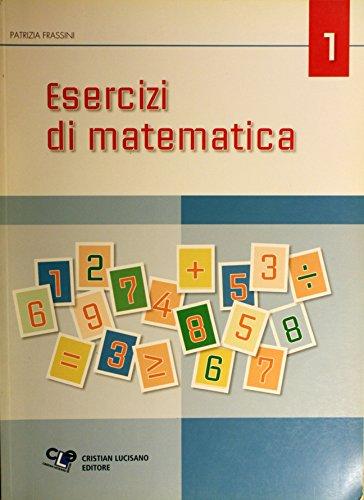 Esercizi di matematica. Per le Scuole superiori: 1: Frassini, Patrizia
