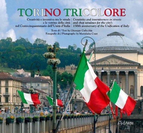 9788889082409: Torino tricolore. Creatività e inventiva tra le strade e le vetrine della città nel centocinquantenario dell'Unità d'Italia. Ediz. italiana e inglese