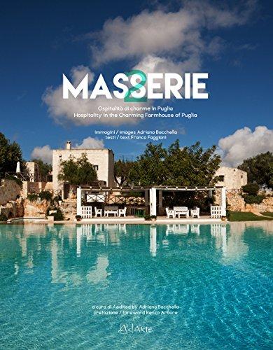 Masserie. Ospitalità di Charme in Puglia hospitality: Bacchella, Adriano;Arbore, Renzo;Faggiani,