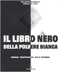 9788889091166: Il libro nero della polvere bianca. Droga: trafficanti, CIA e stampa