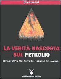 La veritÃ: nascosta sul petrolio. Un'inchiesta esplosiva sul Â«sangue del mondo» (8889091371) by Eric Laurent
