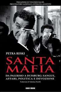 Santa mafia. Da Palermo a Duisburg: sangue,: Petra Reski