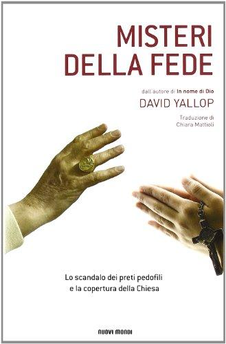 Misteri della fede. Lo scandalo dei preti pedofili e la copertura della Chiesa (9788889091845) by Yallop, David
