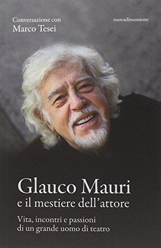Glauco Mauri e il mestiere dell'attore. Vita,: Marco Tesei