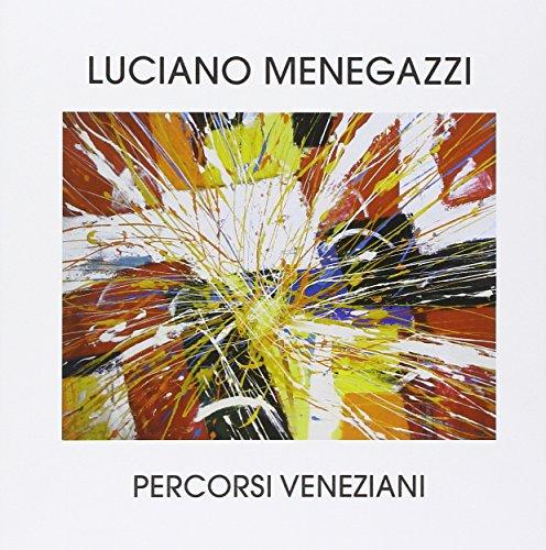 Percorsi veneziani.: Menegazzi, Luciano