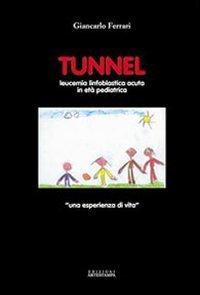 9788889123294: Tunnel. Leucemia linfoblastica acuta in età pediatrica. Una esperienza di vita