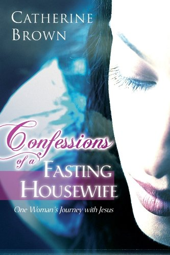 Confessions of a Fasting Housewife: Brown, Catherine