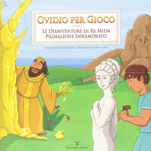 9788889159569: Ovidio per gioco vol. 2 - Le disavventure di re Mida-Pigmalione innamorato