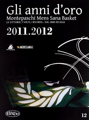 9788889184813: Gli anni d'oro. Montepaschi mens sana basket. Le vittorie, i volti, i ricordi... dal 2000 ad oggi vol. 12