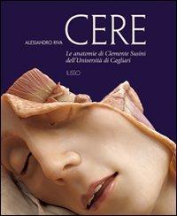 9788889188972: Cere. Le anatomie di Clemente Susini dell'università di Cagliari