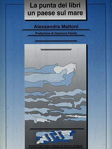 La punta dei libri un paese sul mare.: Maltoni, Alessandra