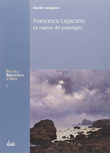 9788889224458: Francesco Lojacono. Le ragioni del paesaggio