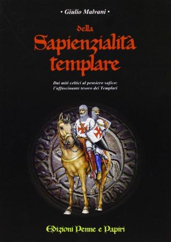 Della sapienzialità templare. Dai miti celti al: Malvani Giulio