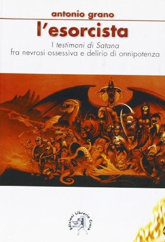 9788889337370: L'esorcista. I «testimoni di satana» fra nevrosi ossessiva e delirio di onnipotenza
