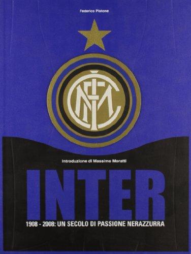 9788889370131: Inter. 1908-2008. Un secolo di passione nerazzurra