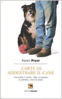 9788889374009: L'arte di addestrare il cane (ma anche il marito, i figli, la suocera e, volendo, i vicini di casa)