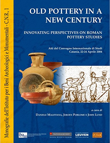 OLD POTTERY IN A NEW CENTURY. INNOVATING PERSPECTIVES ON ROMAN POTTERY STUDIES. ATTI DEL CONVEGNO ...