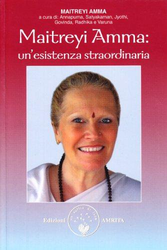Maitreyi Amma: un esistenza straordinaria (Paperback): Amma Maitreyi