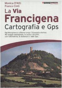 9788889385609: La via Francigena. Cartografia 1:30.000 e GPS (Guide. Percorsi)