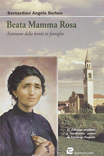 Beata mamma Rosa. Testimone della bontà in: Barban, Bernardino A.