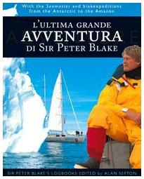 9788889397527: L'ultima grande avventura di Sir Peter Blake. Con il Seamaster dall'Antartide al Rio delle Amazzoni