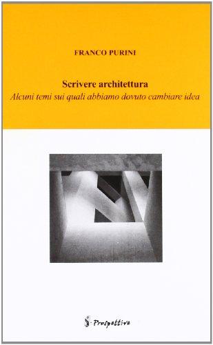 Scrivere architettura. Alcune cose su cui abbiamo: Franco Purini